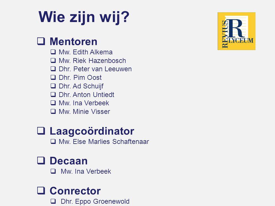 Wie zijn wij. Mentoren  Mw. Edith Alkema  Mw. Riek Hazenbosch  Dhr.