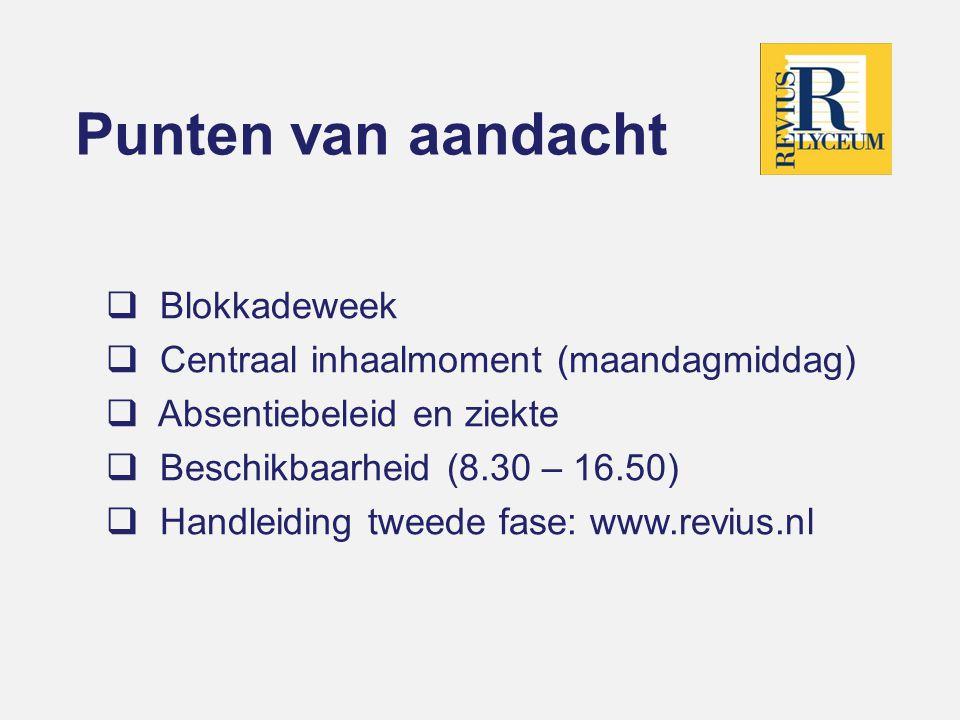Punten van aandacht  Blokkadeweek  Centraal inhaalmoment (maandagmiddag)  Absentiebeleid en ziekte  Beschikbaarheid (8.30 – 16.50)  Handleiding tweede fase: www.revius.nl