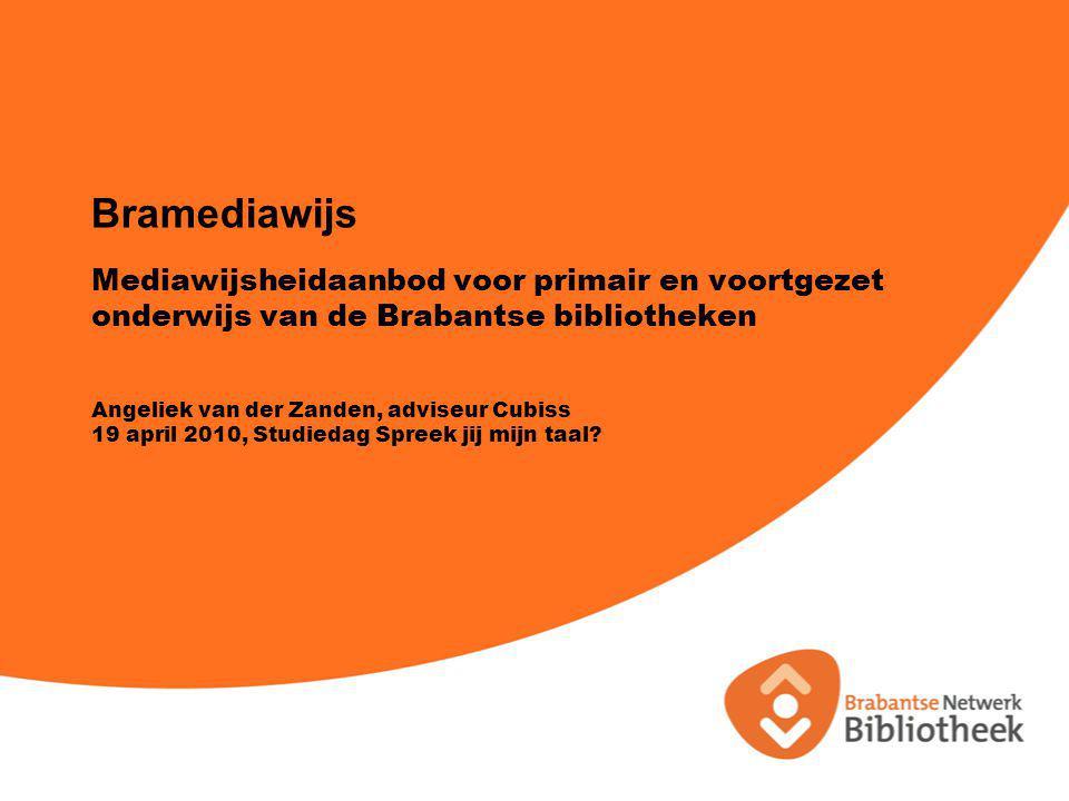Mediawijsheidaanbod voor primair en voortgezet onderwijs van de Brabantse bibliotheken Angeliek van der Zanden, adviseur Cubiss 19 april 2010, Studiedag Spreek jij mijn taal.