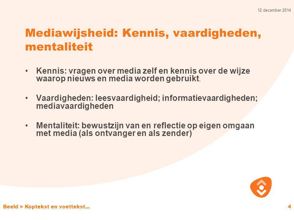 Mediawijsheid: Kennis, vaardigheden, mentaliteit Kennis: vragen over media zelf en kennis over de wijze waarop nieuws en media worden gebruikt. Vaardi