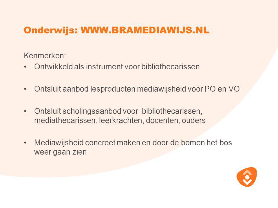 Onderwijs: WWW.BRAMEDIAWIJS.NL Kenmerken: Ontwikkeld als instrument voor bibliothecarissen Ontsluit aanbod lesproducten mediawijsheid voor PO en VO On