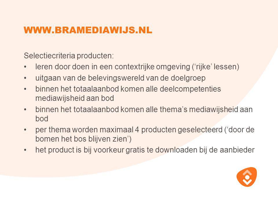 WWW.BRAMEDIAWIJS.NL Selectiecriteria producten: leren door doen in een contextrijke omgeving ('rijke' lessen) uitgaan van de belevingswereld van de do