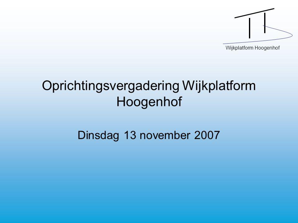 Wijkplatform Hoogenhof Oprichtingsvergadering Wijkplatform Hoogenhof Dinsdag 13 november 2007