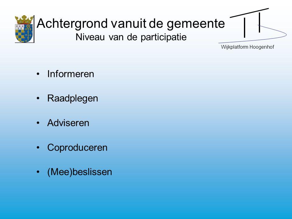 Wijkplatform Hoogenhof Achtergrond vanuit de gemeente Niveau van de participatie Informeren Raadplegen Adviseren Coproduceren (Mee)beslissen