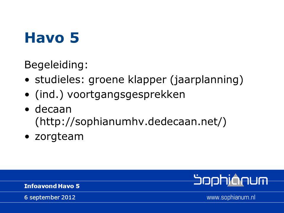 6 september 2012 Infoavond Havo 5 Havo 5 Begeleiding: studieles: groene klapper (jaarplanning) (ind.) voortgangsgesprekken decaan (http://sophianumhv.