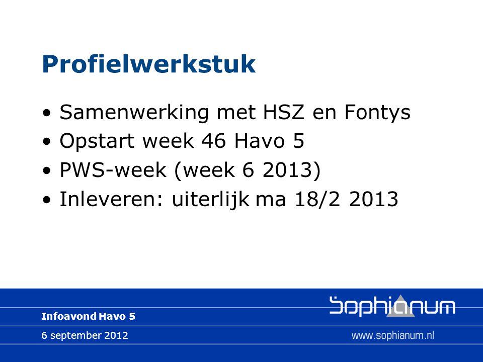6 september 2012 Infoavond Havo 5 Profielwerkstuk Samenwerking met HSZ en Fontys Opstart week 46 Havo 5 PWS-week (week 6 2013) Inleveren: uiterlijk ma