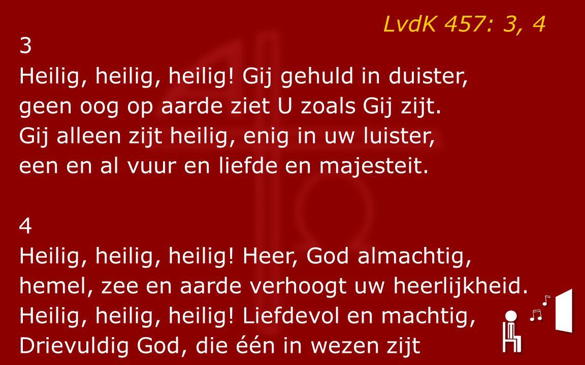 LvdK 457: 3, 4 3 Heilig, heilig, heilig.