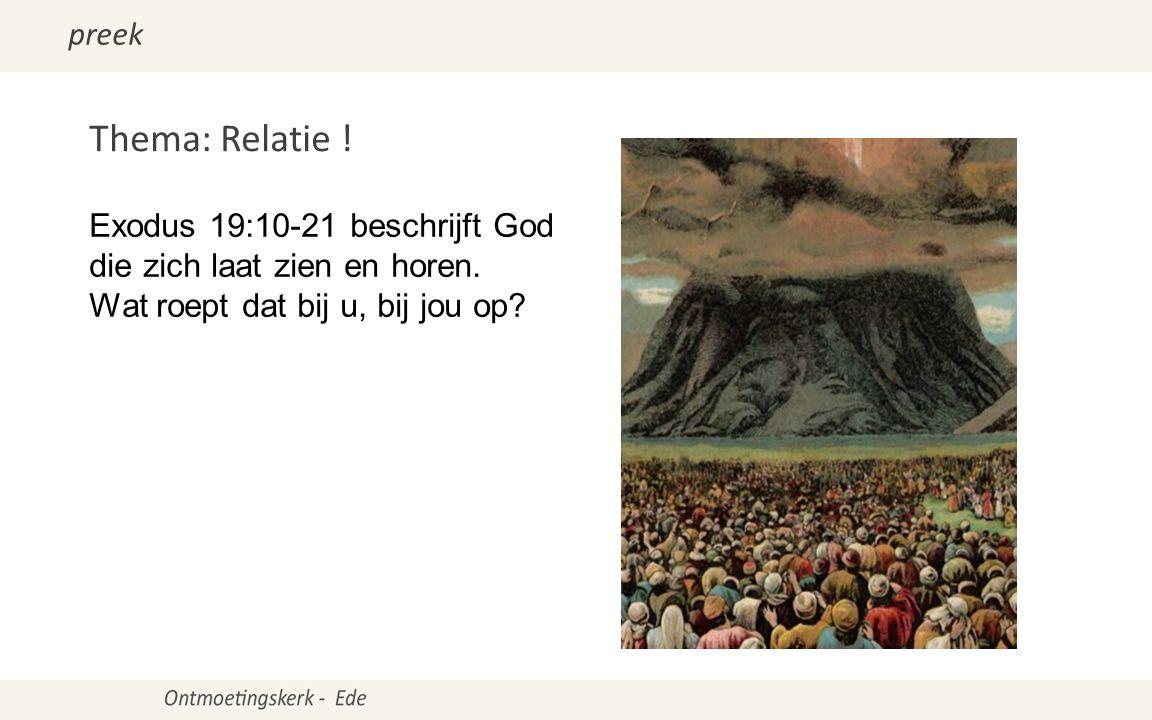 Thema: Relatie . Exodus 19:10-21 beschrijft God die zich laat zien en horen.