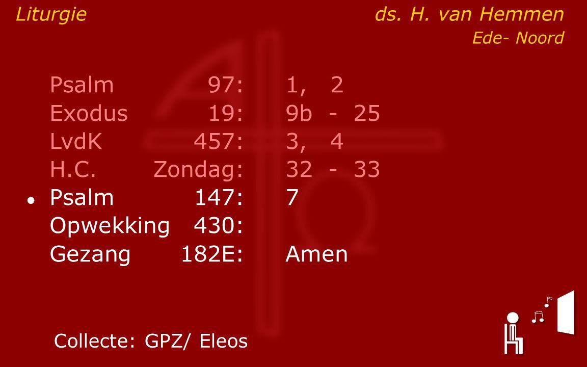 Psalm97:1, 2 Exodus19:9b- 25 LvdK457:3, 4 H.C.Zondag:32- 33 ● Psalm147:7 Opwekking430: Gezang 182E:Amen Liturgieds.