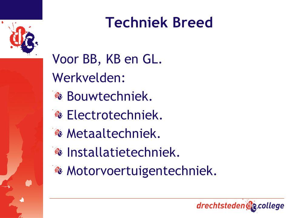 Techniek Breed Voor BB, KB en GL. Werkvelden: Bouwtechniek. Electrotechniek. Metaaltechniek. Installatietechniek. Motorvoertuigentechniek.