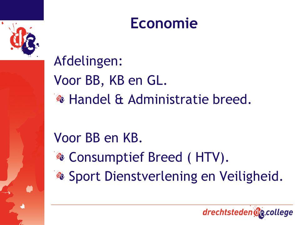 Economie Afdelingen: Voor BB, KB en GL. Handel & Administratie breed. Voor BB en KB. Consumptief Breed ( HTV). Sport Dienstverlening en Veiligheid.