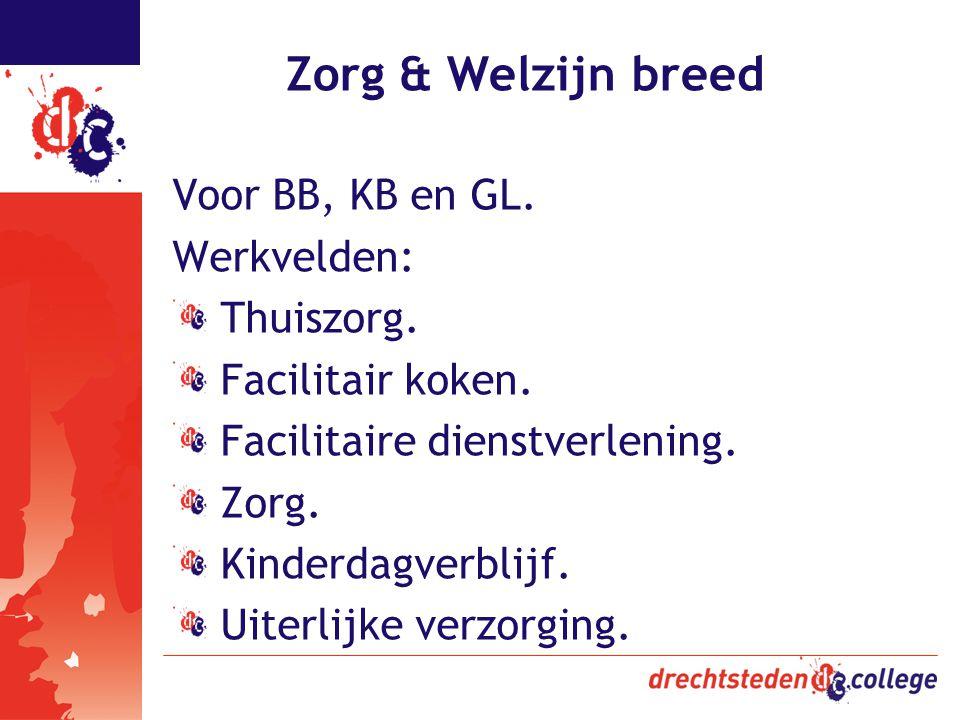 Zorg & Welzijn breed Voor BB, KB en GL. Werkvelden: Thuiszorg. Facilitair koken. Facilitaire dienstverlening. Zorg. Kinderdagverblijf. Uiterlijke verz