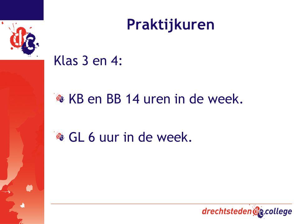 Praktijkuren Klas 3 en 4: KB en BB 14 uren in de week. GL 6 uur in de week.