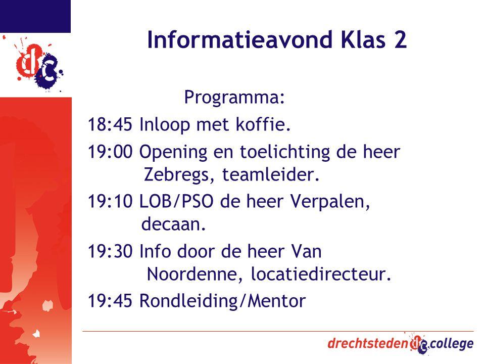 Informatieavond Klas 2 Programma: 18:45 Inloop met koffie. 19:00 Opening en toelichting de heer Zebregs, teamleider. 19:10 LOB/PSO de heer Verpalen, d