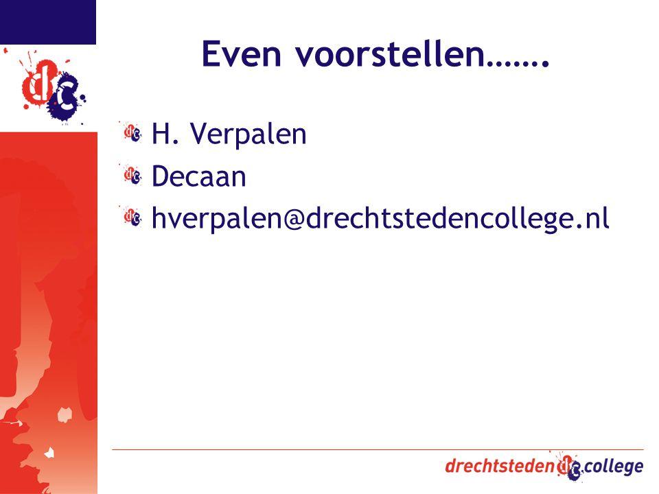 Even voorstellen……. H. Verpalen Decaan hverpalen@drechtstedencollege.nl
