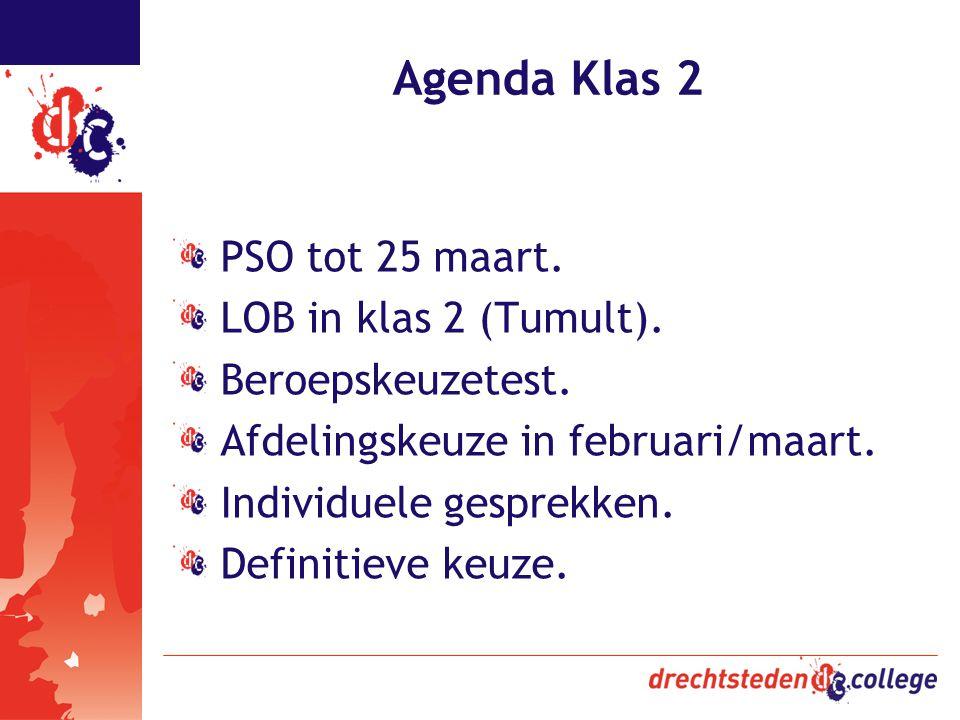 Agenda Klas 2 PSO tot 25 maart. LOB in klas 2 (Tumult). Beroepskeuzetest. Afdelingskeuze in februari/maart. Individuele gesprekken. Definitieve keuze.