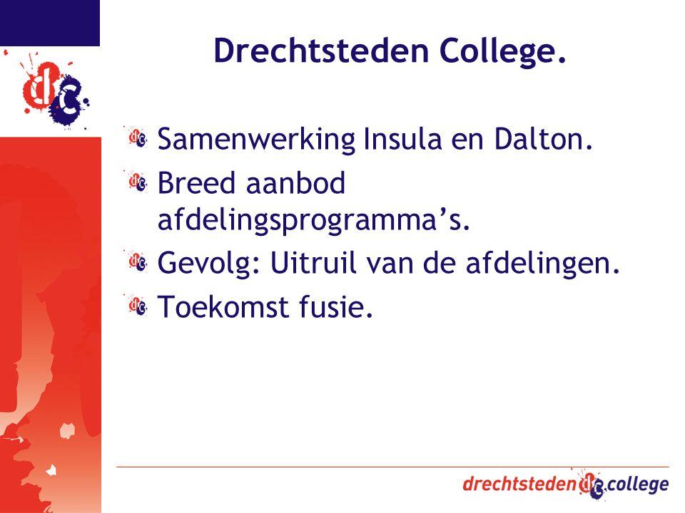 Drechtsteden College. Samenwerking Insula en Dalton. Breed aanbod afdelingsprogramma's. Gevolg: Uitruil van de afdelingen. Toekomst fusie.