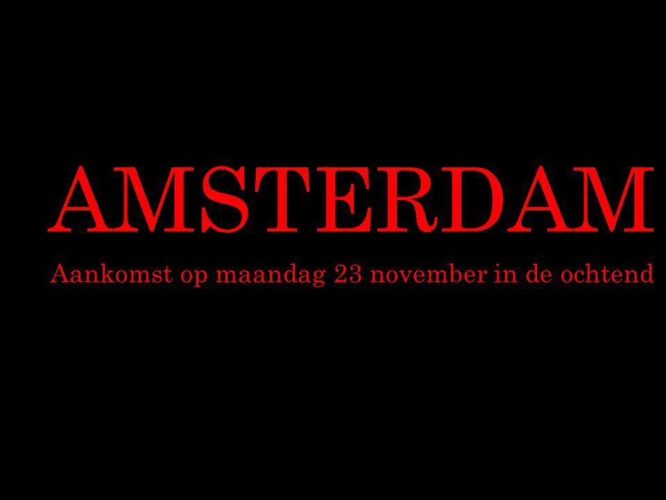 AMSTERDAM Aankomst op maandag 23 november in de ochtend