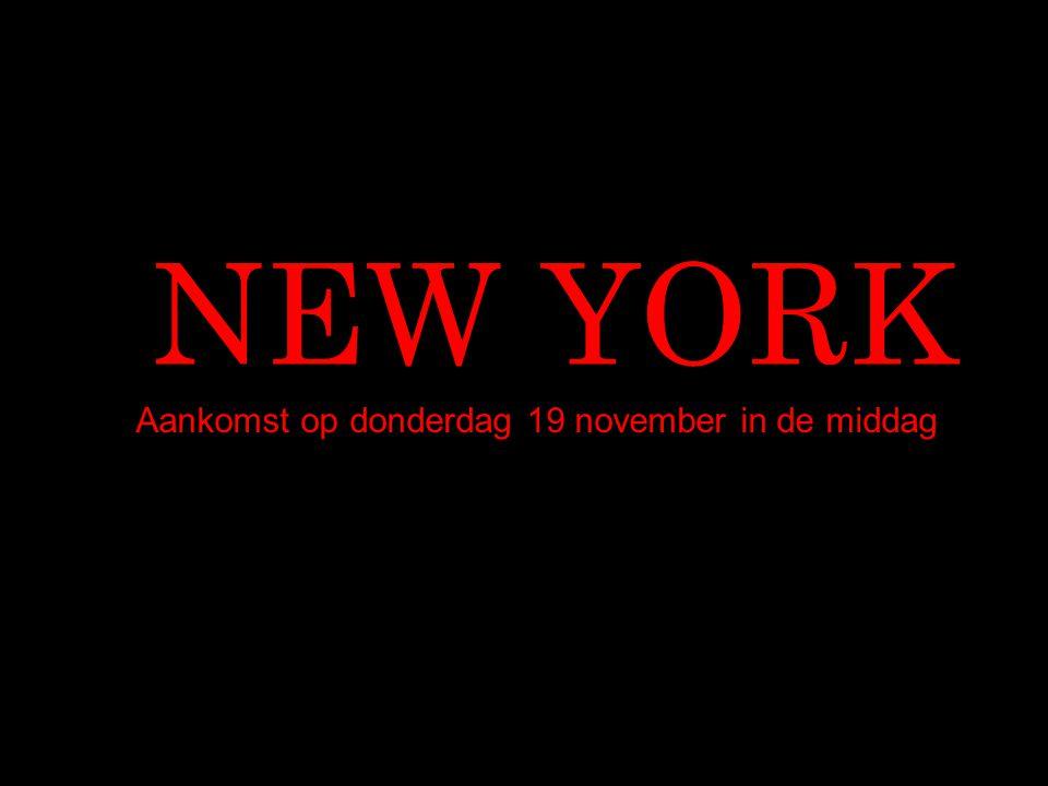 NEW YORK Aankomst op donderdag 19 november in de middag