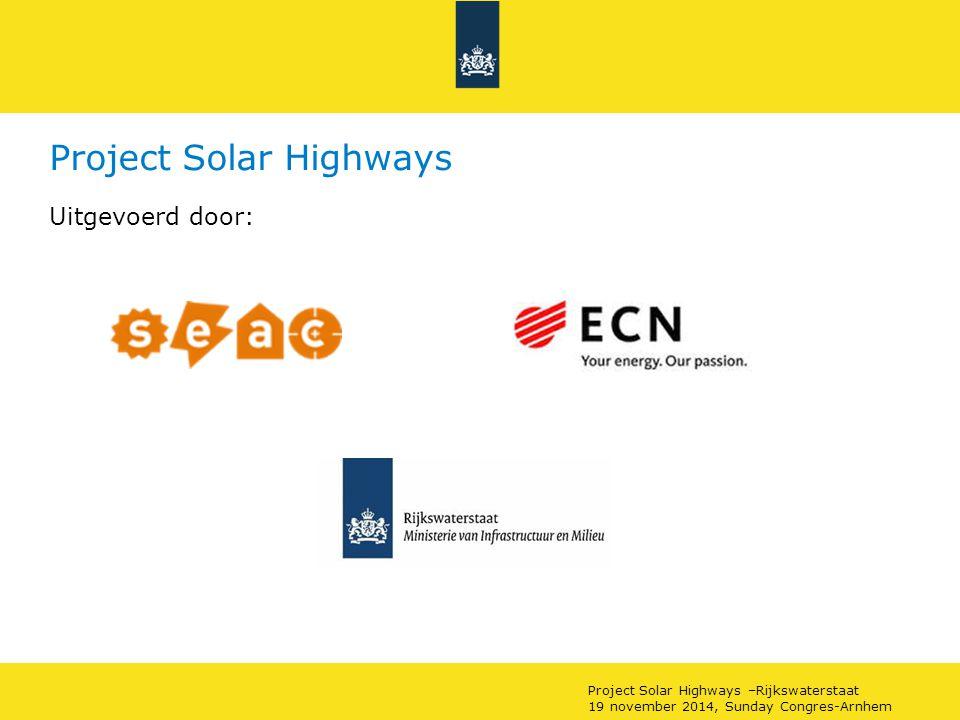 Project Solar Highways Sanering icm innovatief demonstratie-project: Solar Highways Nieuwe techniek: NZ geluidsscherm met bi-faciale zonnecellen Integratie in scherm (BIPV) Stroomopbrengst voor circa 70 huishoudens (250 MWh/jr) Lengte 450m, op 6 meter hoog scherm waarvan bovenste 4 m PV Beoogde locatie: langs A16 oostzijde Dordrecht Projectperiode 2014-2020 Life+ EU subsidie Project Solar Highways –Rijkswaterstaat 19 november 2014, Sunday Congres-Arnhem