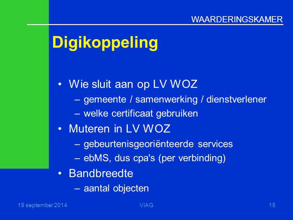 WAARDERINGSKAMER Digikoppeling 19 september 2014VIAG15 Wie sluit aan op LV WOZ –gemeente / samenwerking / dienstverlener –welke certificaat gebruiken