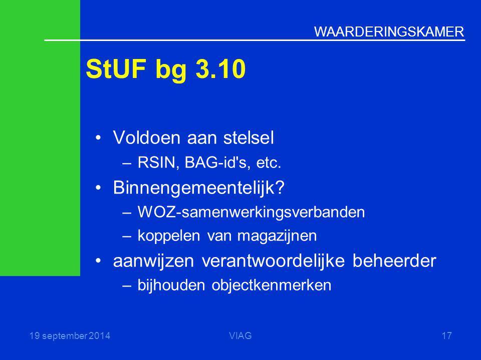 WAARDERINGSKAMER StUF bg 3.10 19 september 2014VIAG17 Voldoen aan stelsel –RSIN, BAG-id's, etc. Binnengemeentelijk? –WOZ-samenwerkingsverbanden –koppe