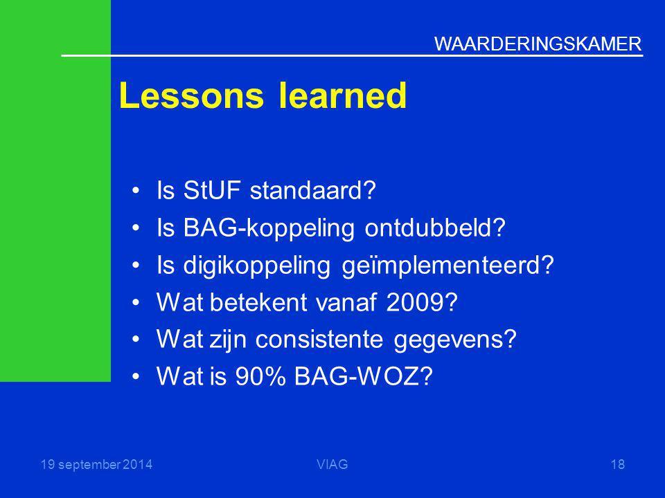 WAARDERINGSKAMER Lessons learned 19 september 2014VIAG18 Is StUF standaard? Is BAG-koppeling ontdubbeld? Is digikoppeling geïmplementeerd? Wat beteken
