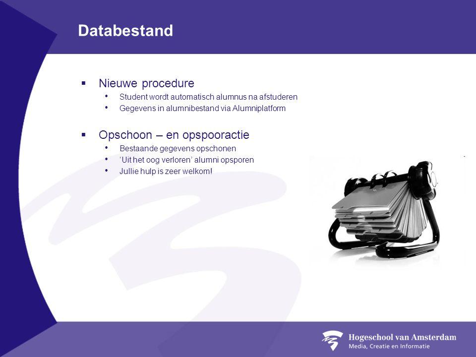 Databestand  Nieuwe procedure Student wordt automatisch alumnus na afstuderen Gegevens in alumnibestand via Alumniplatform  Opschoon – en opspooract