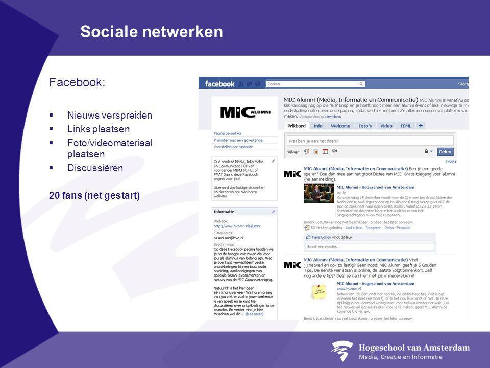 Sociale netwerken Facebook:  Nieuws verspreiden  Links plaatsen  Foto/videomateriaal plaatsen  Discussiëren 20 fans (net gestart)