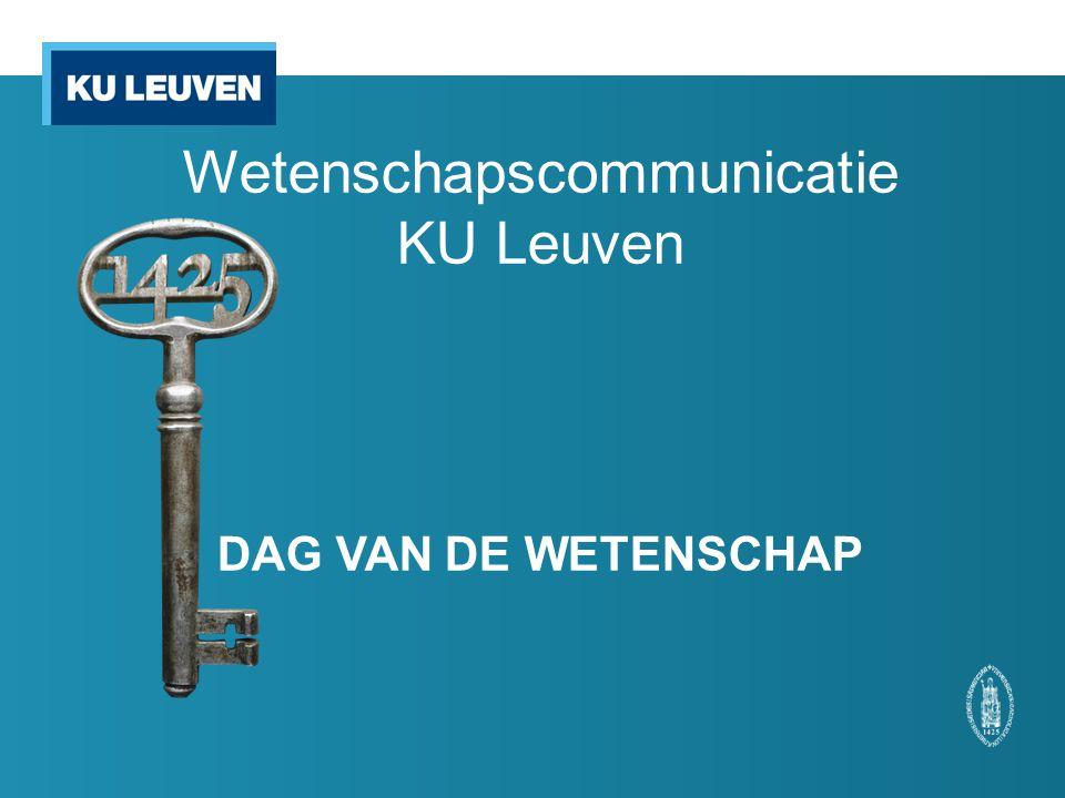 Wetenschapscommunicatie KU Leuven DAG VAN DE WETENSCHAP