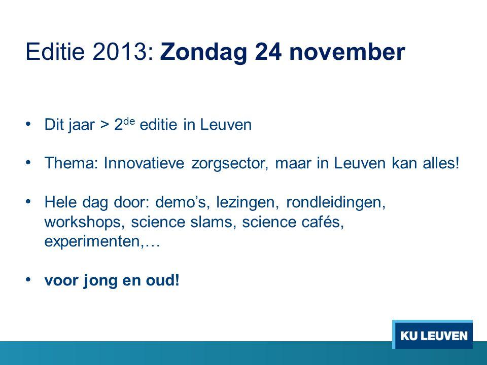 Editie 2013: Zondag 24 november Dit jaar > 2 de editie in Leuven Thema: Innovatieve zorgsector, maar in Leuven kan alles.