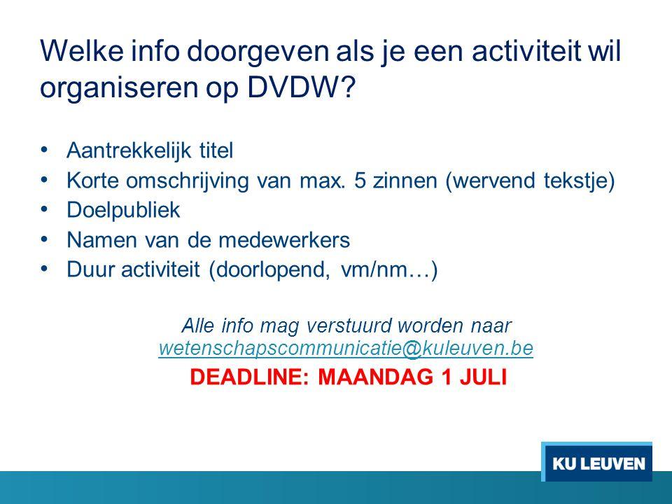 Website Dag van de wetenschap Leuven 1.http://www.kuleuven.be/communicatie/wetenschapscommu nicatie/iedereen/dagvandewetenschaphttp://www.kuleuven.be/communicatie/wetenschapscommu nicatie/iedereen/dagvandewetenschap 2.www.stadvandewetenschap.be (binnenkort operationeel)www.stadvandewetenschap.be Dag van de Wetenschap Vlaanderen www.dagvandewetenschap.be (binnenkort operationeel)www.dagvandewetenschap.be