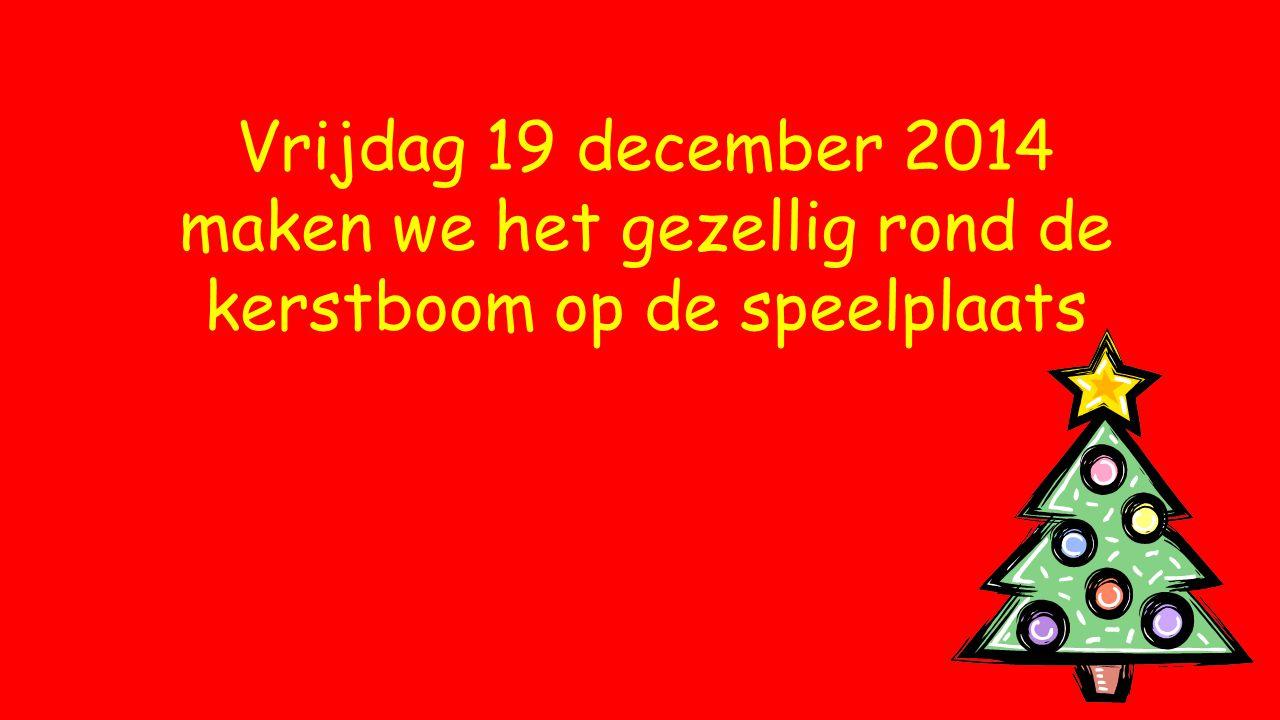 Vrijdag 19 december 2014 maken we het gezellig rond de kerstboom op de speelplaats