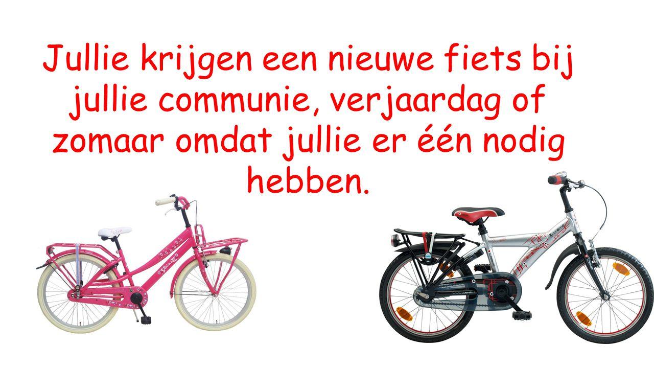 Jullie krijgen een nieuwe fiets bij jullie communie, verjaardag of zomaar omdat jullie er één nodig hebben.