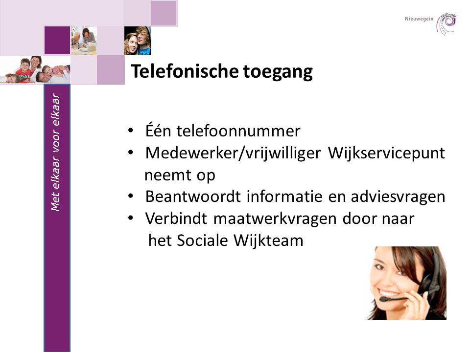 Met elkaar voor elkaar Telefonische toegang Één telefoonnummer Medewerker/vrijwilliger Wijkservicepunt neemt op Beantwoordt informatie en adviesvragen