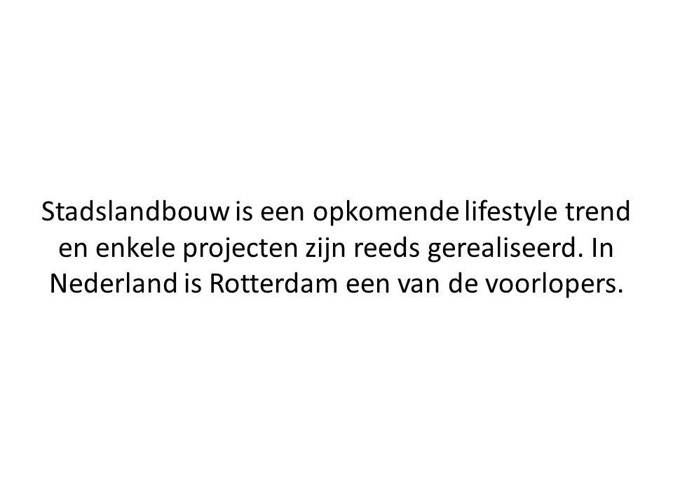 Stadslandbouw is een opkomende lifestyle trend en enkele projecten zijn reeds gerealiseerd. In Nederland is Rotterdam een van de voorlopers.
