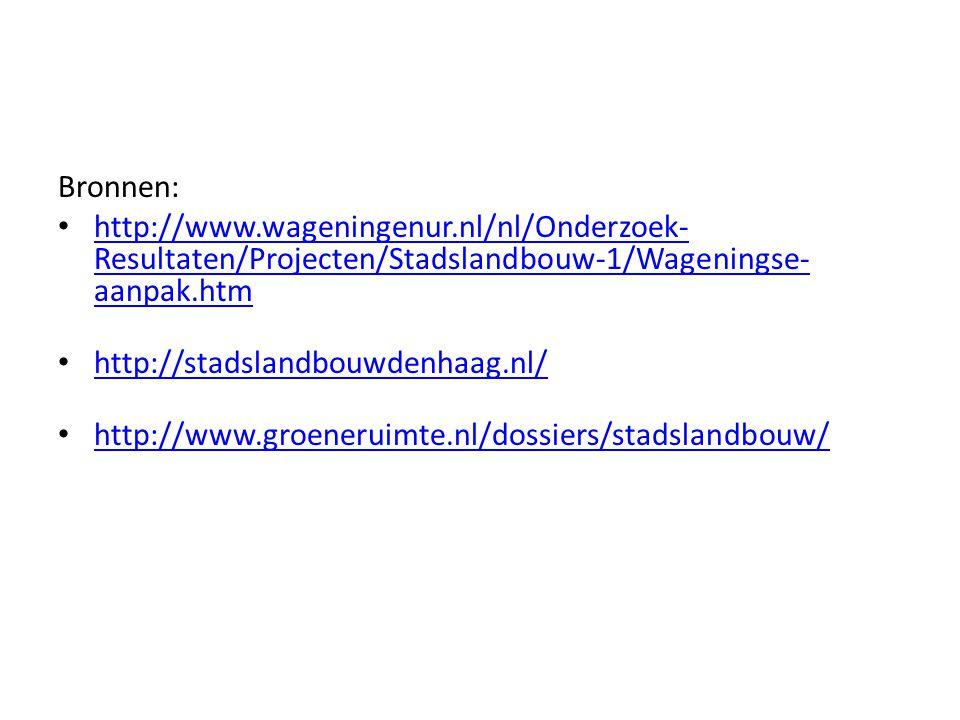 Bronnen: http://www.wageningenur.nl/nl/Onderzoek- Resultaten/Projecten/Stadslandbouw-1/Wageningse- aanpak.htm http://www.wageningenur.nl/nl/Onderzoek- Resultaten/Projecten/Stadslandbouw-1/Wageningse- aanpak.htm http://stadslandbouwdenhaag.nl/ http://www.groeneruimte.nl/dossiers/stadslandbouw/
