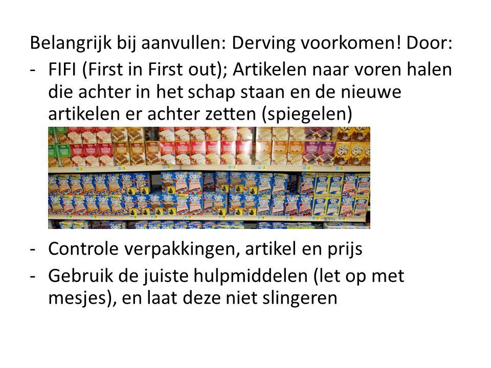 Belangrijk bij aanvullen: Derving voorkomen! Door: -FIFI (First in First out); Artikelen naar voren halen die achter in het schap staan en de nieuwe a
