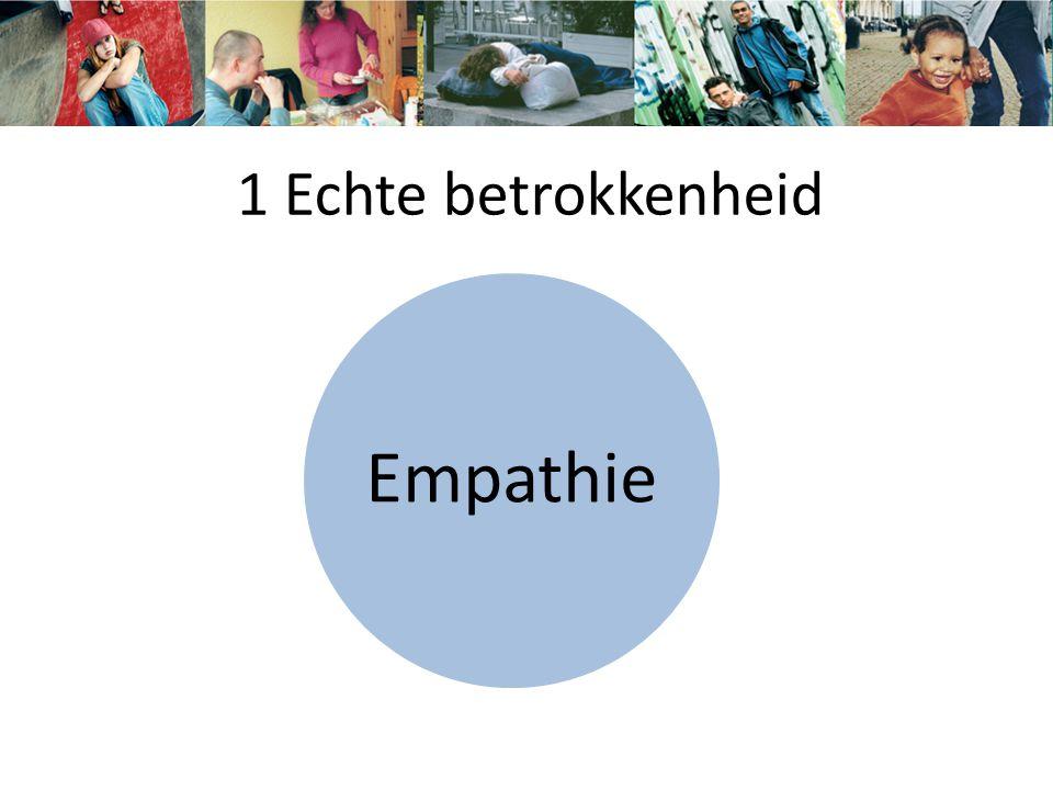 1 Echte betrokkenheid Empathie