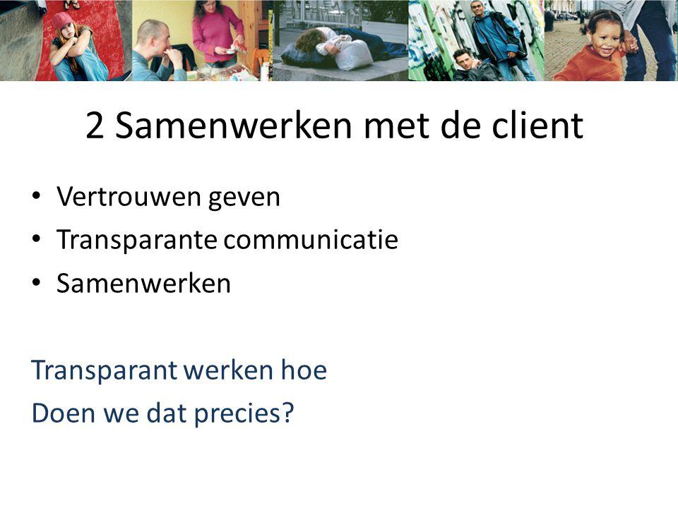 2 Samenwerken met de client Vertrouwen geven Transparante communicatie Samenwerken Transparant werken hoe Doen we dat precies?