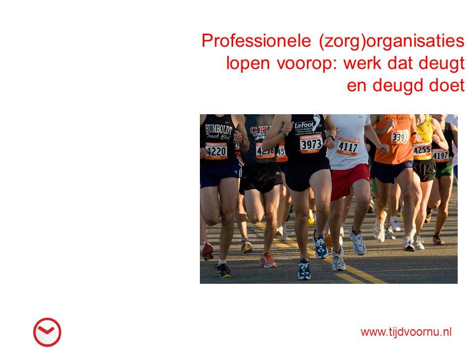 Professionele (zorg)organisaties lopen voorop: werk dat deugt en deugd doet www.tijdvoornu.nl