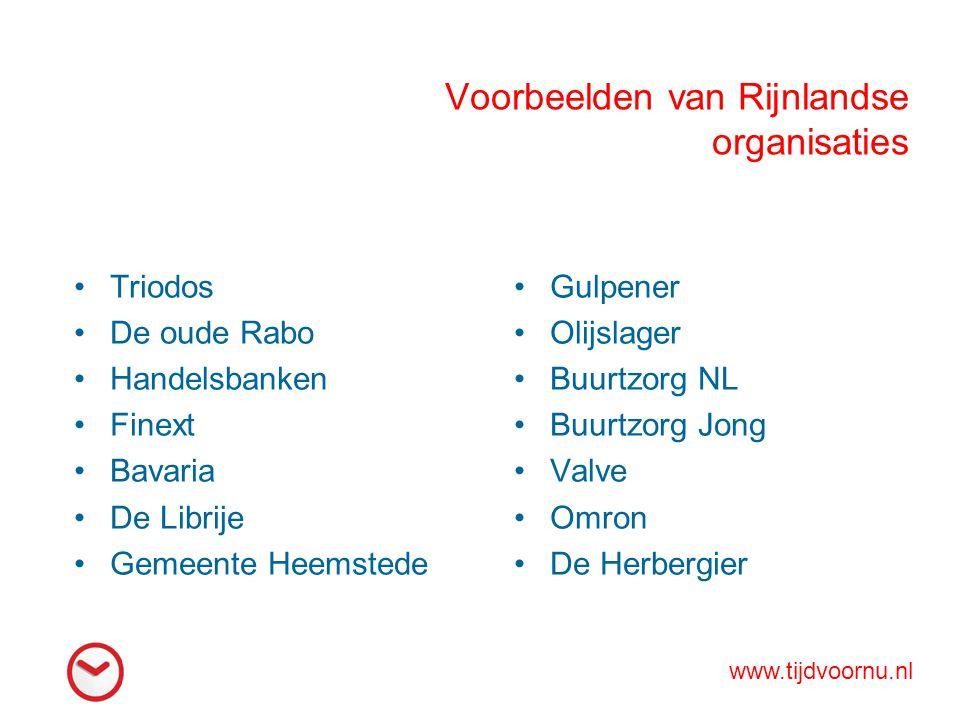 Voorbeelden van Rijnlandse organisaties Triodos De oude Rabo Handelsbanken Finext Bavaria De Librije Gemeente Heemstede Gulpener Olijslager Buurtzorg