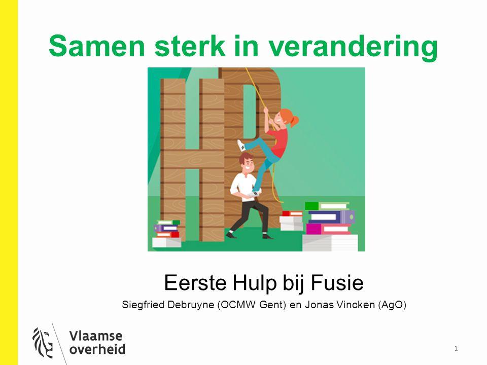 Samen sterk in verandering 1 Eerste Hulp bij Fusie Siegfried Debruyne (OCMW Gent) en Jonas Vincken (AgO)