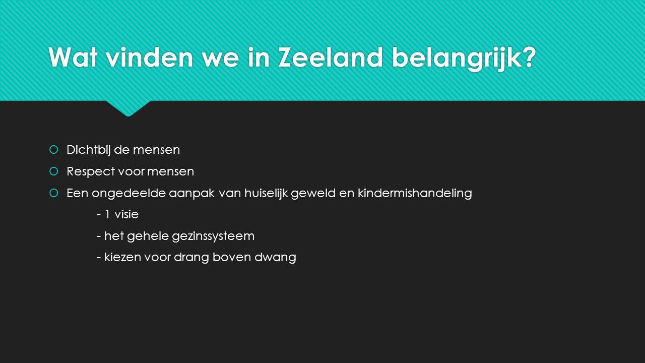 Wat vinden we in Zeeland belangrijk?  Dichtbij de mensen  Respect voor mensen  Een ongedeelde aanpak van huiselijk geweld en kindermishandeling - 1