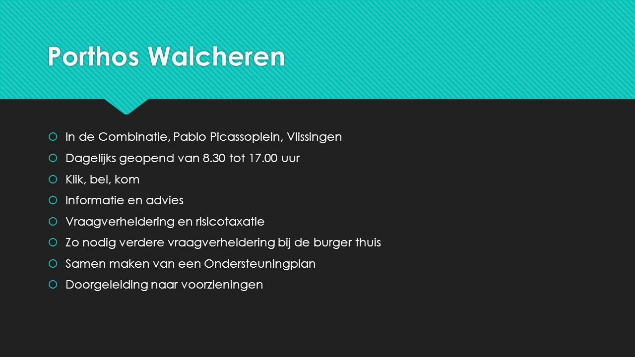 Porthos Walcheren  In de Combinatie, Pablo Picassoplein, Vlissingen  Dagelijks geopend van 8.30 tot 17.00 uur  Klik, bel, kom  Informatie en advie