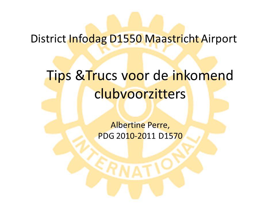 District Infodag D1550 Maastricht Airport Tips &Trucs voor de inkomend clubvoorzitters Albertine Perre, PDG 2010-2011 D1570