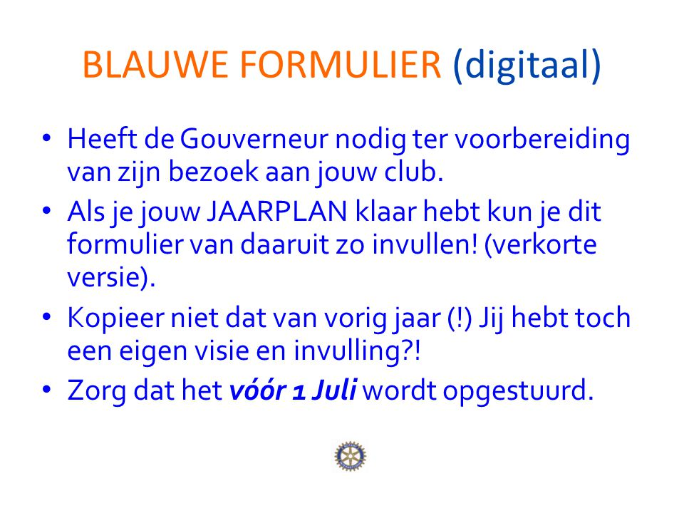 BLAUWE FORMULIER (digitaal) Heeft de Gouverneur nodig ter voorbereiding van zijn bezoek aan jouw club.