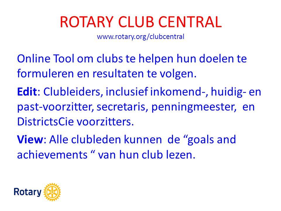 ROTARY CLUB CENTRAL www.rotary.org/clubcentral Online Tool om clubs te helpen hun doelen te formuleren en resultaten te volgen.