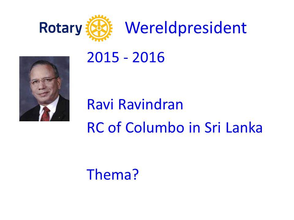 Wereldpresident 2015 - 2016 Ravi Ravindran RC of Columbo in Sri Lanka Thema?