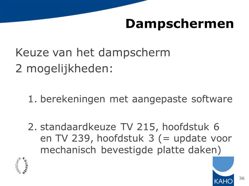 Dampschermen Keuze van het dampscherm 2 mogelijkheden: 1.berekeningen met aangepaste software 2.standaardkeuze TV 215, hoofdstuk 6 en TV 239, hoofdstu
